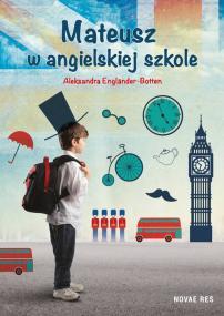 Mateusz w angielskiej szkole — Aleksandra Engländer-Botten
