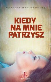 Kiedy na mnie patrzysz — Agata Czykierda-Grabowska