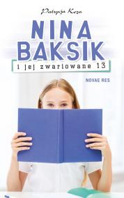 Nina Baksik i jej zwariowane 13 — Patrycja Koza