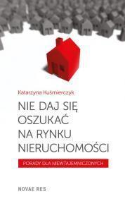 Nie daj się oszukać na rynku nieruchomości — Katarzyna Kuśmierczyk