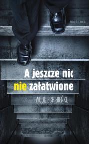 A jeszcze nic nie załatwione — Wojciech Bieńko