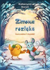 Zimowa rozłąka kurczaka i myszki  — Katarzyna Boroń