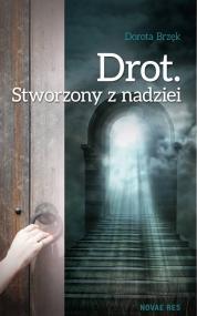 Drot. Stworzony z nadziei  — Dorota Brzęk