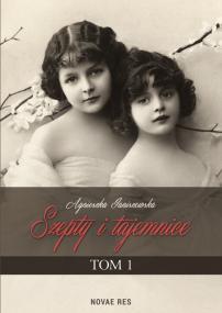 Szepty i tajemnice. Tom I — Agnieszka Janiszewska