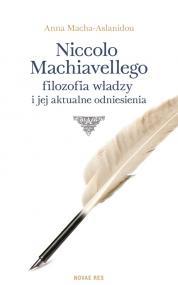 Niccolo Machiavellego filozofia władzy i jej aktualne odniesienia — Anna Macha-Aslanidou