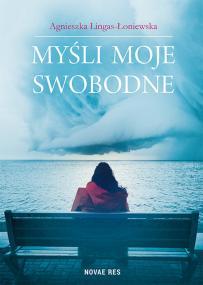 Myśli moje swobodne — Agnieszka Lingas-Łoniewska