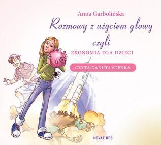 Rozmowy z użyciem głowy, czyli ekonomia dla dzieci (audiobook na płycie CD) — Anna Garbolińska