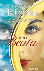 Talizman z zaświatów. Tom I. Beata — Ewa Zienkiewicz