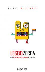 Lesbożerca, czyli groteskowa lesbonowela kryminalna — Kamil Majewski