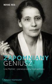 Zapomniany geniusz. Lise Meitner - pierwsza dama fizyki jądrowej — Tomasz Pospieszny