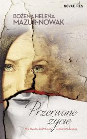 Przerwane życie — Bożena Helena Mazur-Nowak