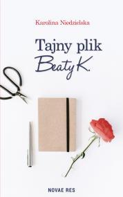 Tajny plik Beaty K. — Karolina Niedzielska