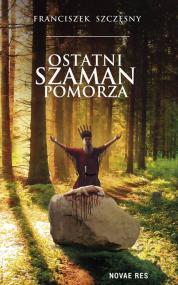 Ostatni szaman Pomorza — Franciszek Szczęsny