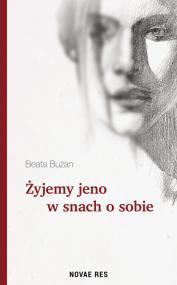 Żyjemy jeno w snach o sobie — Beata  Bużan