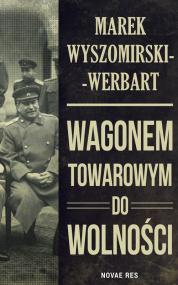 Wagonem towarowym do wolności — Marek Wyszomirski-Werbart
