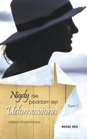 Nigdy nie poddam się! Tom I. Udomowiona — Helena   Waszniewska