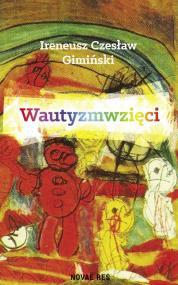 Wautyzmwzięci — Ireneusz Czesław  Gimiński