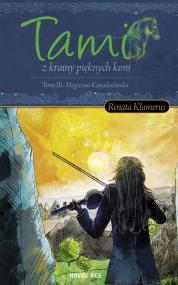 Tami z krainy pieknych Koni Tom III: Magiczna Kapadoclandia — Renata Klamerus