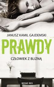 Prawdy. Tom 1 Człowiek z blizną — Janusz Kamil Gajdemski