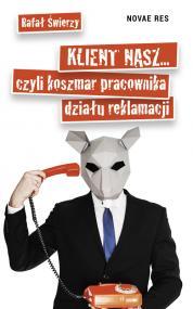 Klient nasz... czyli koszmar pracownika działu reklamacji  — Rafał Świerzy