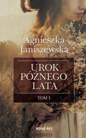 Urok późnego lata tom I — Agnieszka Janiszewska