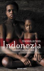 Indonezja. Ludożercy wczoraj i dziś — Alicja Kubiak, Jan Kurzela