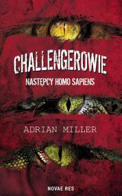 Challengerowie. Następcy homo sapiens — Adrian Miller