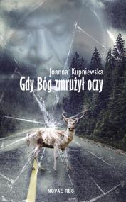 Gdy bóg zmrużył oczy — Joanna Kupniewska