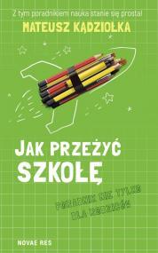 Jak przeżyć szkołę - poradnik nie tylko dla rodziców — Mateusz  Kądziołka