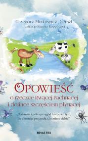 Opowieść o rzeczce Rwącej Pachnącej i dolince szczęściem płynącej — Joanna  Kopplinger, Grzegorz Mostowicz-Gerszt