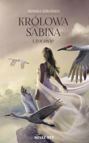 Królowa Sabina i żurawie — Monika Sobańska