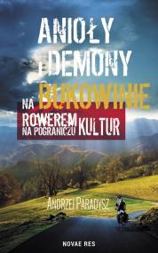 Anioły i demony na Bukowinie. Rowerem na pograniczu  kultur — Andrzej Paradysz