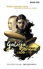 Galicja, sterowiec i złoto — Przemysław Wszędybył
