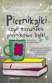 Piernikajki, czyli toruńskie piernikowe bajki (niekoniecznie dla najmłodszych) — Katarzyna Kluczwajd