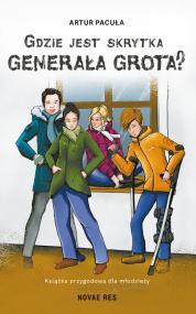 Gdzie jest skrytka Generała Grota? — Artur  Pacuła