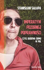 Imperatyw pozornej poprawności, czyli budowa domu w PRL — Stanisław  Sałapa