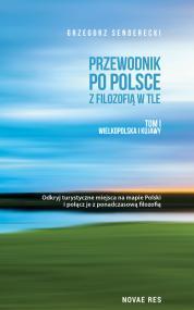 Przewodnik po Polsce z filozofią w tle. Tom I Wielkopolska i Kujawy — Grzegorz Senderecki