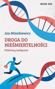 Droga do nieśmiertelności. Felietony medyczne — Jan Niżnikiewicz