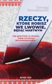 Rzeczy, które robisz we Lwowie, będąc martwym — Tomasz Nowakowski