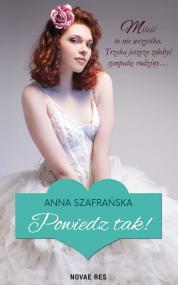Powiedz tak! — Anna  Szafrańska