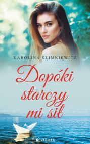 Dopóki starczy mi sił — Karolina  Klimkiewicz