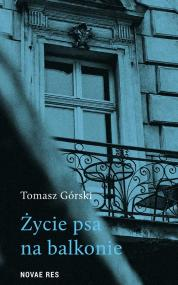 Życie psa na balkonie — Tomasz Górski