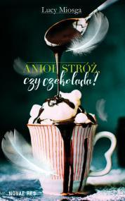 Anioł stróż, czy czekolada? — Lucy Miosga