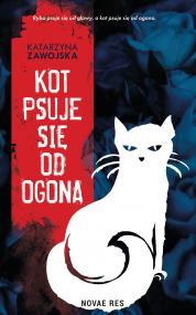 Kot psuje się od ogona — Katarzyna Zawojska