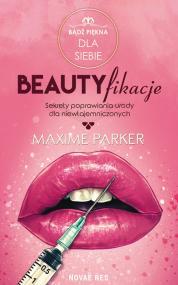 Beautyfikacje. Sekrety poprawiania urody dla niewtajemniczonych — Maxime Parker