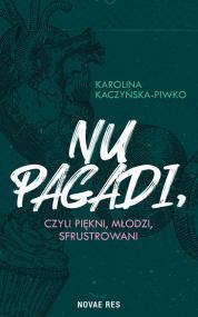 Nu pagadi, czyli młodzi, piękni, sfrustrowani  — Karolina Kaczyńska-Piwko