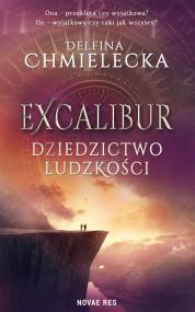 Excalibur. Dziedzictwo ludzkości — Delfina Chmielecka