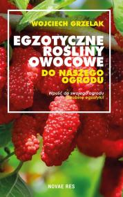 Egzotyczne rośliny owocowe do naszego ogrodu — Wojciech Grzelak