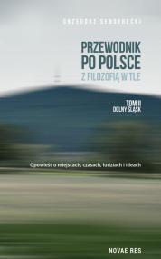 Przewodnik po Polsce z filozofią w tle. Tom II Dolny Śląsk — Grzegorz Senderecki