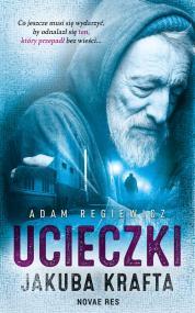 Ucieczki Jakuba Krafta — Adam Regiewicz